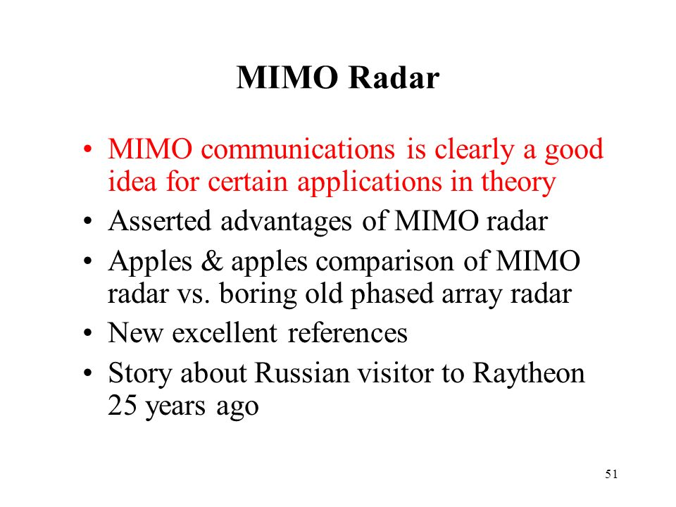 MIMO Radar MIMO communications is clearly a good idea for certain applications in theory Asserted advantages of MIMO radar Apples & apples comparison