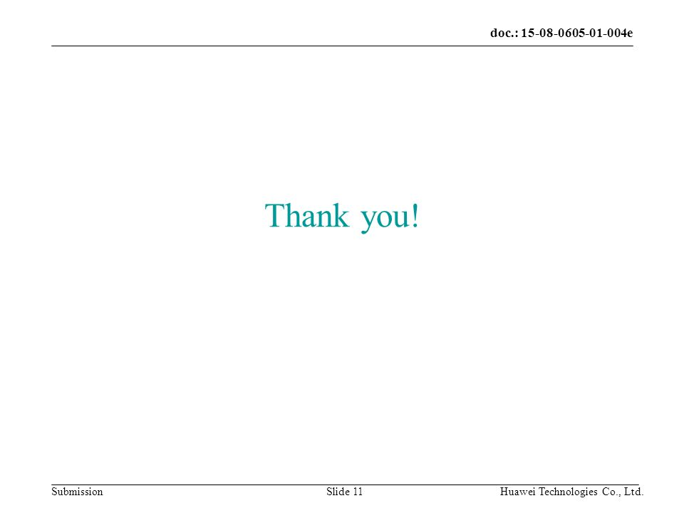 doc.: 15-08-0605-01-004e Submission Huawei Technologies Co., Ltd.Slide 11 Thank you!