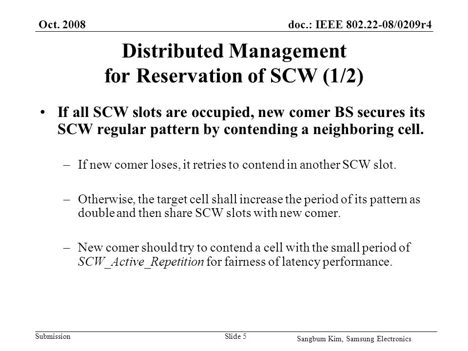 doc.: IEEE /0209r4 Submission Distributed Management for Reservation of SCW (1/2) If all SCW slots are occupied, new comer BS secures its SCW regular pattern by contending a neighboring cell.
