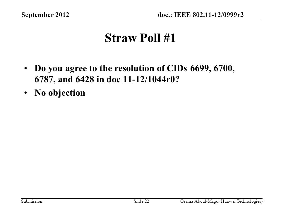 doc.: IEEE 802.11-12/0999r3 Submission Straw Poll #1 Do you agree to the resolution of CIDs 6699, 6700, 6787, and 6428 in doc 11-12/1044r0.
