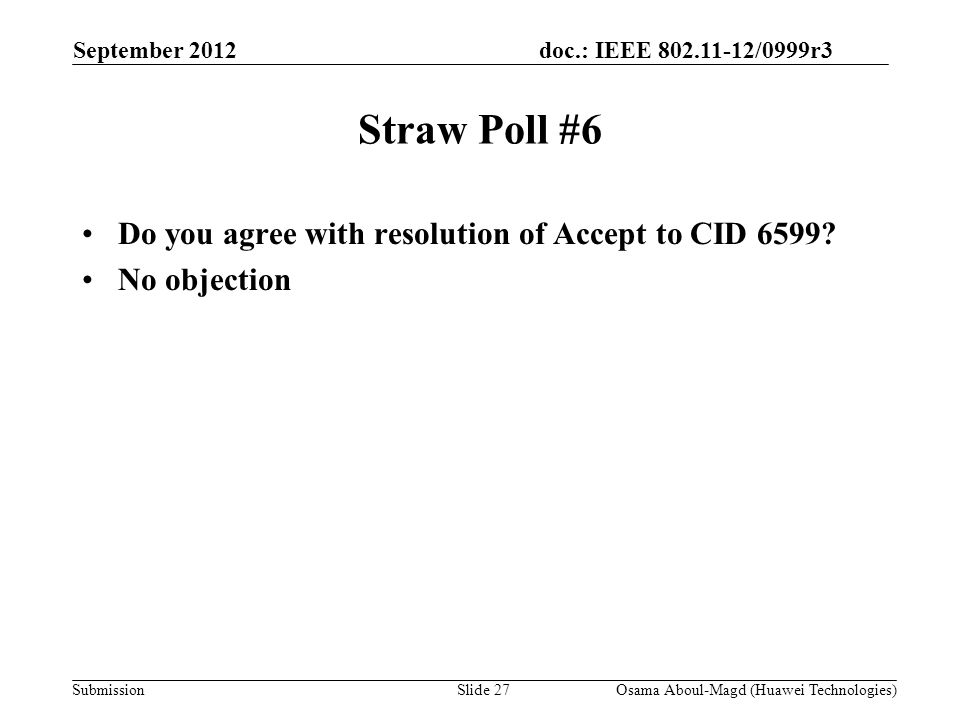 doc.: IEEE 802.11-12/0999r3 Submission Straw Poll #6 Do you agree with resolution of Accept to CID 6599.