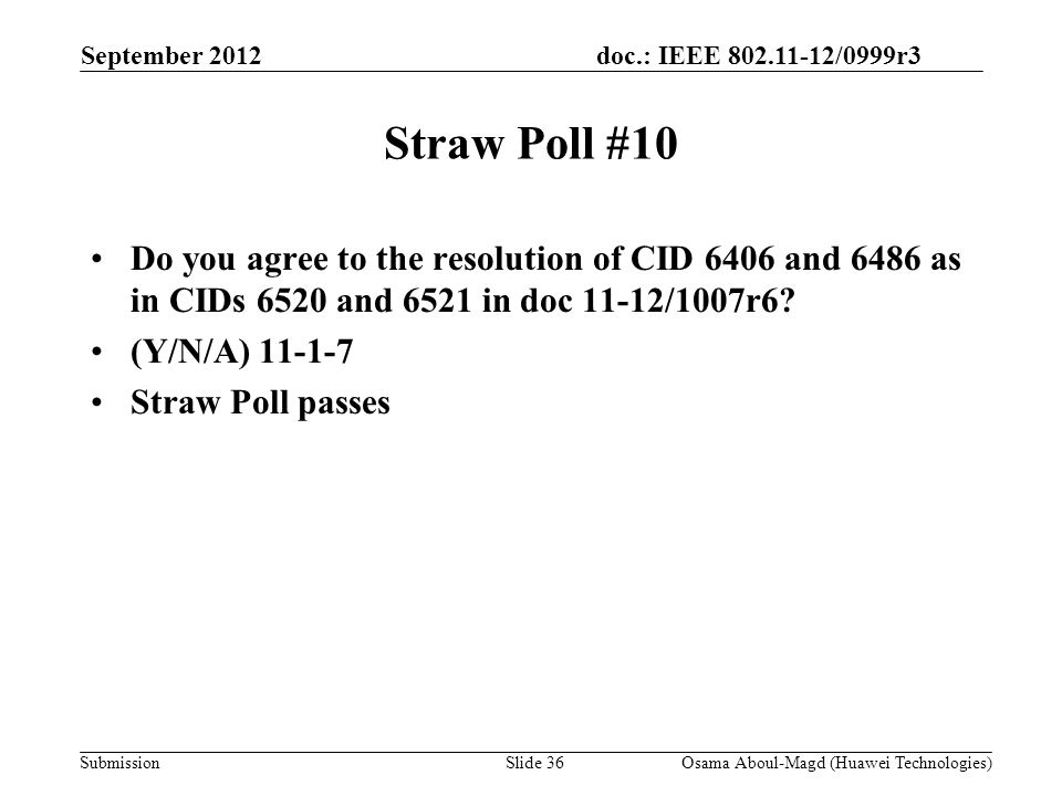 doc.: IEEE 802.11-12/0999r3 Submission Straw Poll #10 Do you agree to the resolution of CID 6406 and 6486 as in CIDs 6520 and 6521 in doc 11-12/1007r6.
