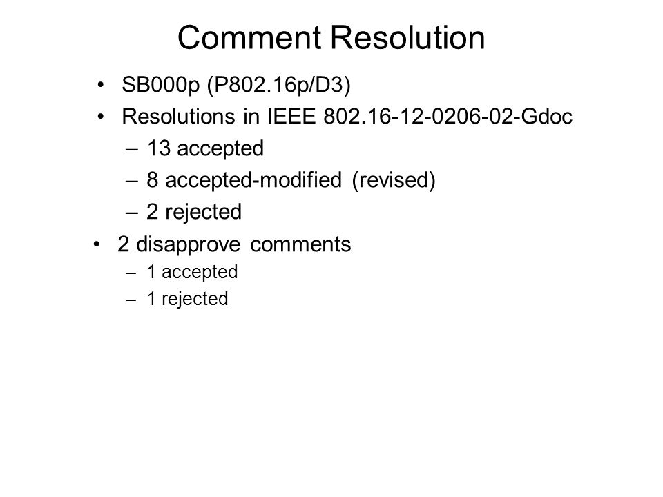Comment Resolution SB000p (P802.16p/D3) Resolutions in IEEE 802.16-12-0206-02-Gdoc –13 accepted –8 accepted-modified (revised) –2 rejected 2 disapprov