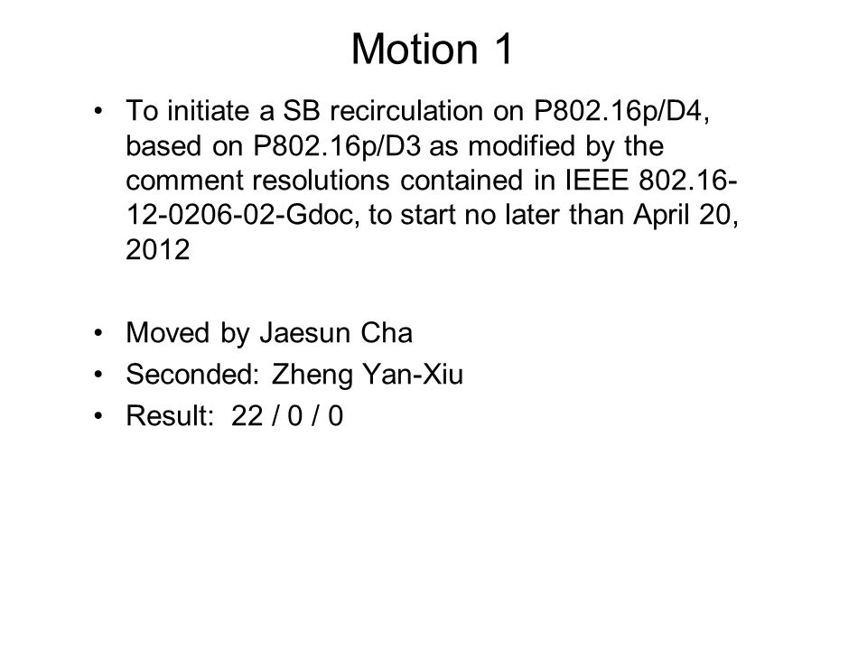 Motion 1 To initiate a SB recirculation on P802.16p/D4, based on P802.16p/D3 as modified by the comment resolutions contained in IEEE 802.16- 12-0206-