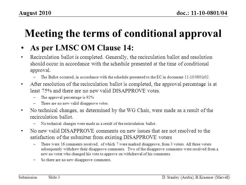 doc.: 11-10-0801/04 Submission Meeting the terms of conditional approval - continued If the WG Chair determines that there is a new invalid DISAPPROVE comment or vote, the WG Chair shall promptly provide details to the Sponsor.