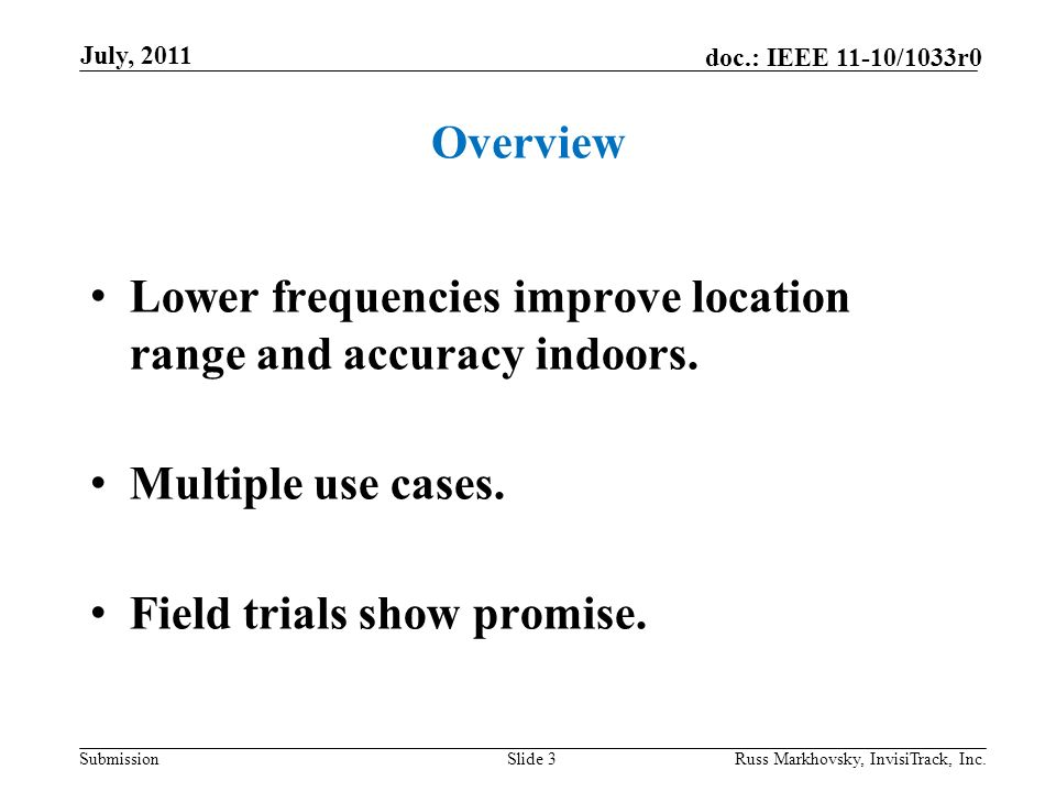 Submission doc.: IEEE 11-10/1033r0 Overview Lower frequencies improve location range and accuracy indoors.