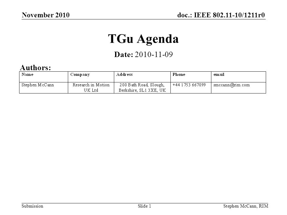 doc.: IEEE 802.11-10/1211r0 Submission November 2010 Stephen McCann, RIMSlide 1 TGu Agenda Date: 2010-11-09 Authors: