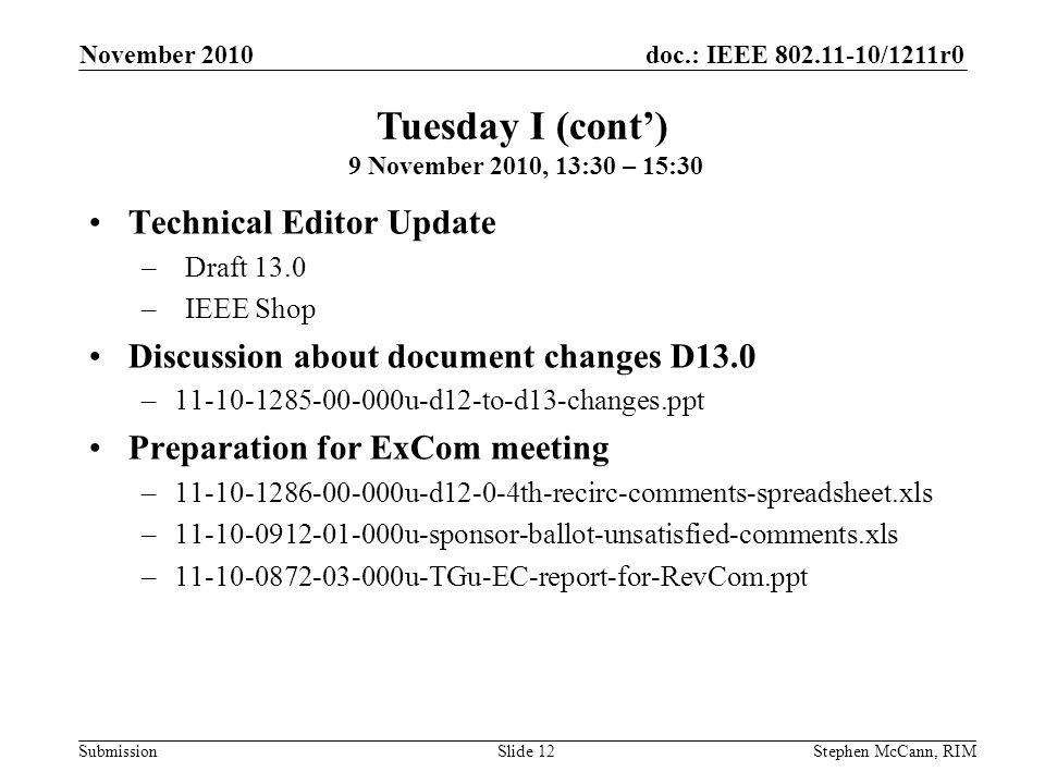 doc.: IEEE 802.11-10/1211r0 Submission November 2010 Stephen McCann, RIMSlide 12 Technical Editor Update –Draft 13.0 –IEEE Shop Discussion about docum