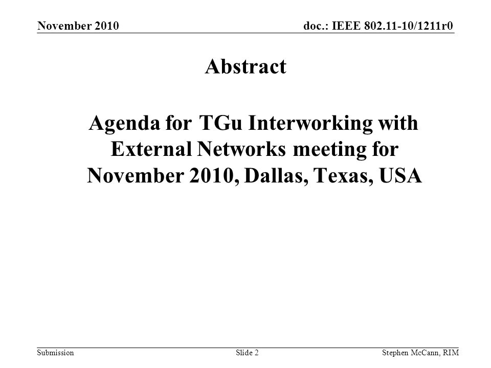 doc.: IEEE 802.11-10/1211r0 Submission November 2010 Stephen McCann, RIMSlide 2 Abstract Agenda for TGu Interworking with External Networks meeting fo
