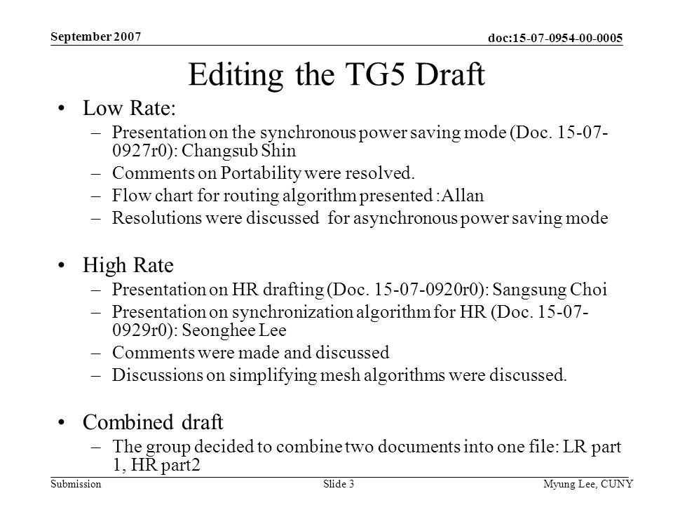 doc: Submission September 2007 Myung Lee, CUNYSlide 3 Editing the TG5 Draft Low Rate: –Presentation on the synchronous power saving mode (Doc.