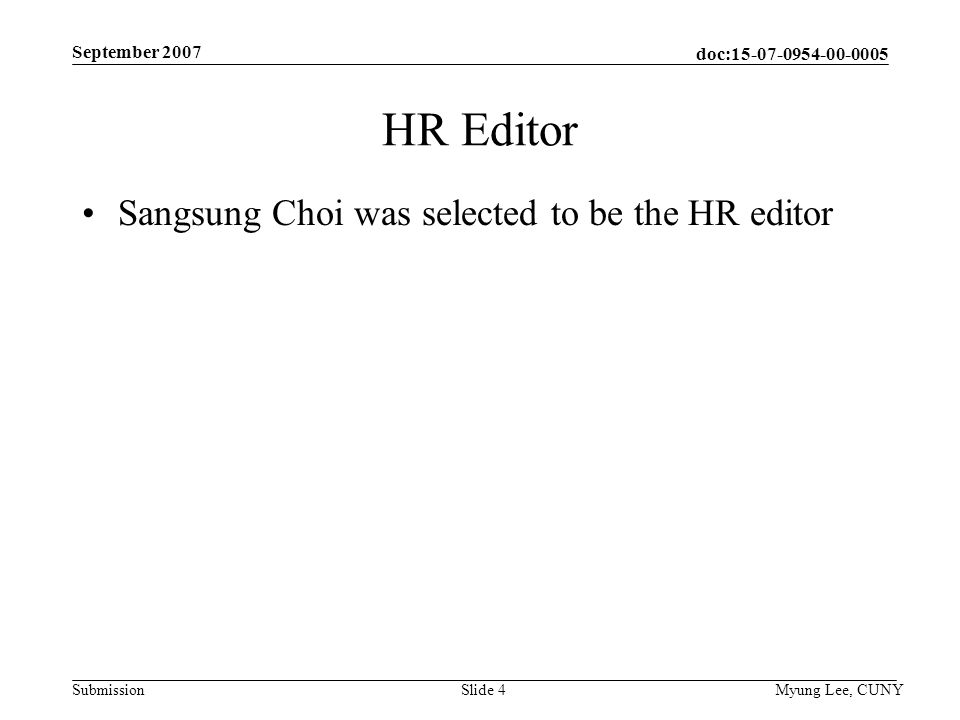 doc: Submission September 2007 Myung Lee, CUNYSlide 4 HR Editor Sangsung Choi was selected to be the HR editor