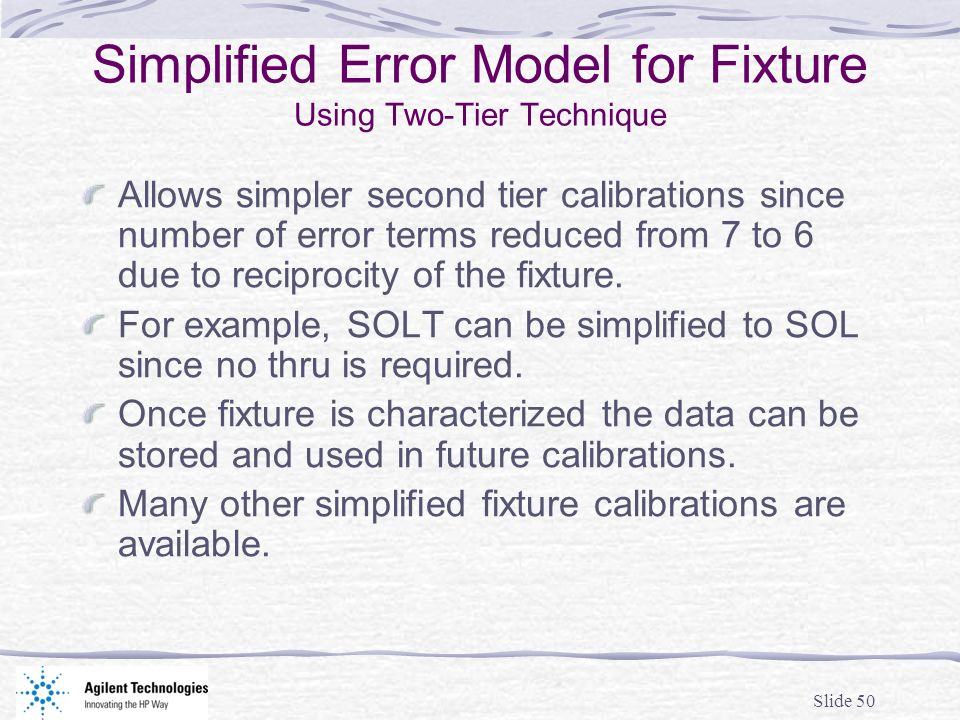 Slide 50 Simplified Error Model for Fixture Using Two-Tier Technique Allows simpler second tier calibrations since number of error terms reduced from