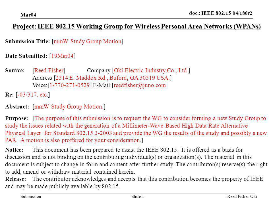 doc.: IEEE 802.15-04/180r2 Submission Mar04 Reed Fisher OkiSlide 1 Project: IEEE 802.15 Working Group for Wireless Personal Area Networks (WPANs) Submission Title: [mmW Study Group Motion] Date Submitted: [19Mar04] Source:[Reed Fisher]Company [Oki Electric Industry Co., Ltd.] Address [2514 E.