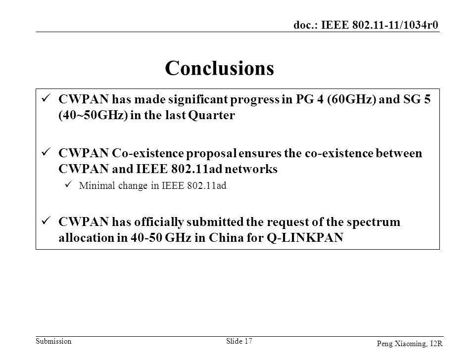 doc.: IEEE 802.11-11/1034r0 Submission Peng Xiaoming, I2R Conclusions CWPAN has made significant progress in PG 4 (60GHz) and SG 5 (40~50GHz) in the l
