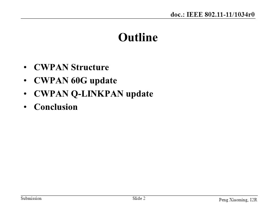 doc.: IEEE 802.11-11/1034r0 Submission Peng Xiaoming, I2R Outline CWPAN Structure CWPAN 60G update CWPAN Q-LINKPAN update Conclusion Slide 2