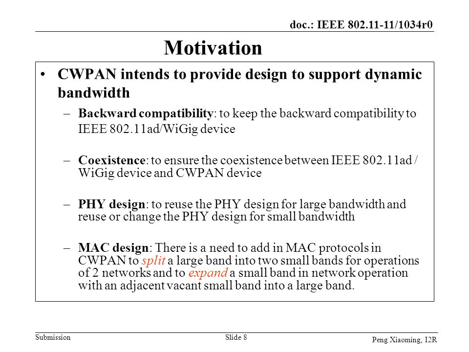 doc.: IEEE 802.11-11/1034r0 Submission Peng Xiaoming, I2R Motivation CWPAN intends to provide design to support dynamic bandwidth –Backward compatibil