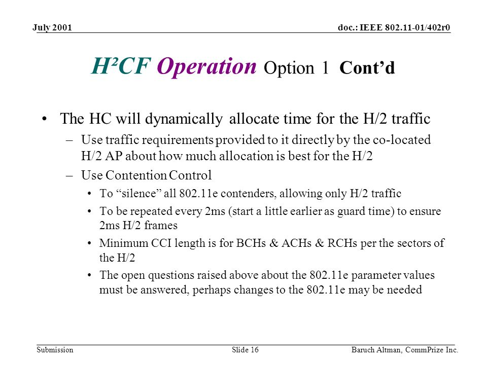 doc.: IEEE 802.11-01/402r0 Submission July 2001 Baruch Altman, CommPrize Inc.Slide 16 H²CF Operation Option 1 Contd The HC will dynamically allocate t