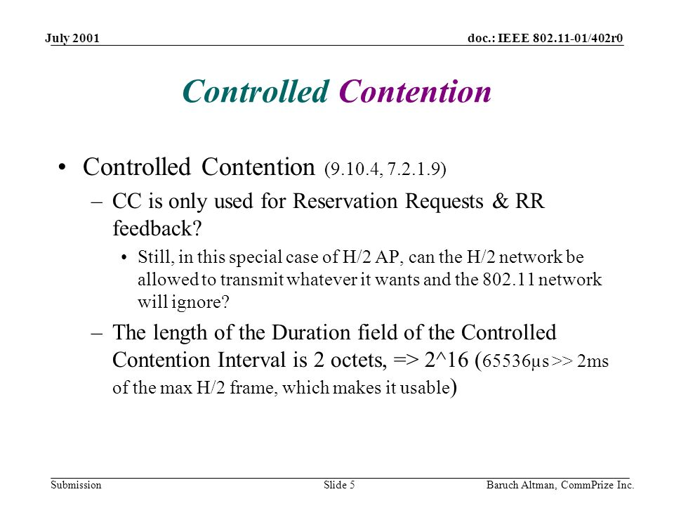 doc.: IEEE 802.11-01/402r0 Submission July 2001 Baruch Altman, CommPrize Inc.Slide 5 Controlled Contention Controlled Contention (9.10.4, 7.2.1.9) –CC