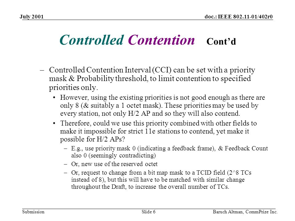 doc.: IEEE 802.11-01/402r0 Submission July 2001 Baruch Altman, CommPrize Inc.Slide 6 Controlled Contention Contd –Controlled Contention Interval (CCI)