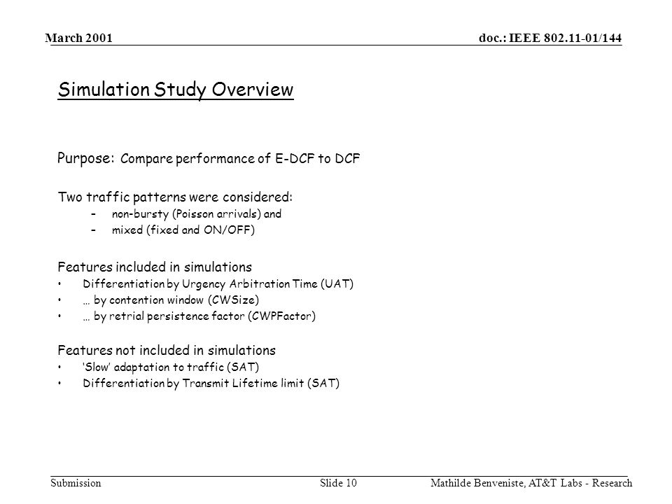 doc.: IEEE 802.11-01/144 Submission March 2001 Mathilde Benveniste, AT&T Labs - ResearchSlide 10 Simulation Study Overview Purpose: Compare performanc