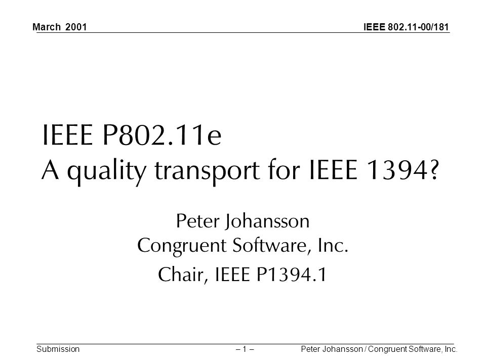 IEEE 802.11-00/181 Submission March 2001 Peter Johansson / Congruent Software, Inc.– 1 – IEEE P802.11e A quality transport for IEEE 1394? Peter Johans
