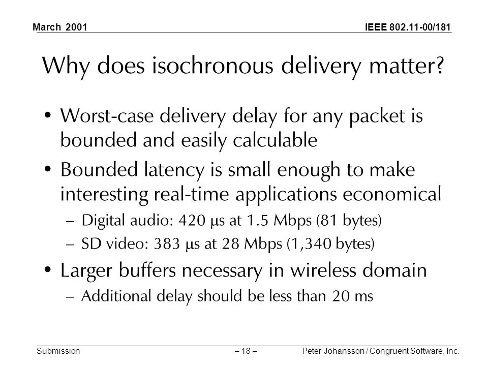 IEEE 802.11-00/181 Submission March 2001 Peter Johansson / Congruent Software, Inc.– 18 – Why does isochronous delivery matter.