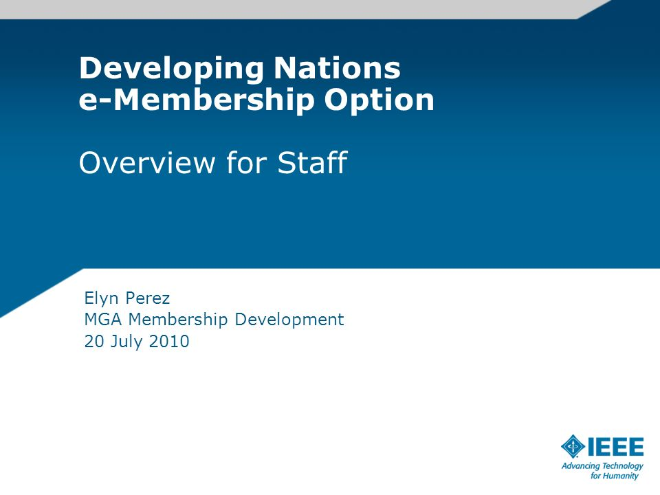 Developing Nations e-Membership Option Overview for Staff Elyn Perez MGA Membership Development 20 July 2010