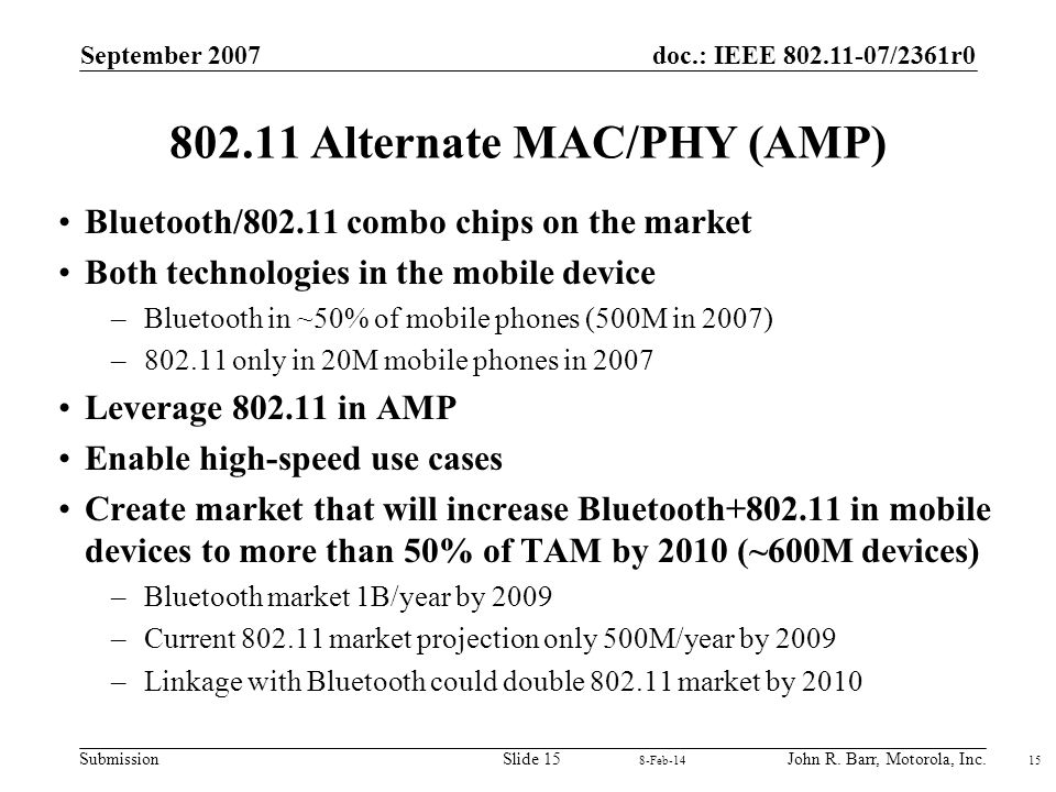 doc.: IEEE 802.11-07/2361r0 Submission September 2007 John R. Barr, Motorola, Inc.Slide 15 802.11 Alternate MAC/PHY (AMP) Bluetooth/802.11 combo chips