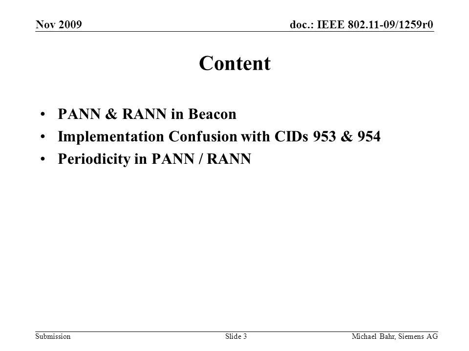 doc.: IEEE /1259r0 Submission Nov 2009 Michael Bahr, Siemens AGSlide 3 Content PANN & RANN in Beacon Implementation Confusion with CIDs 953 & 954 Periodicity in PANN / RANN