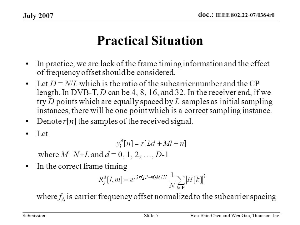doc.: IEEE 802.22-07/0364r0 Submission July 2007 Hou-Shin Chen and Wen Gao, Thomson Inc.Slide 6 Decision Statistic Define which is the sum of correlations of two OFDM symbols which have the same index (time) difference.