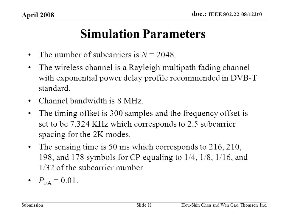 doc.: IEEE 802.22-08/122r0 Submission April 2008 Hou-Shin Chen and Wen Gao, Thomson Inc.Slide 11 Simulation Parameters The number of subcarriers is N