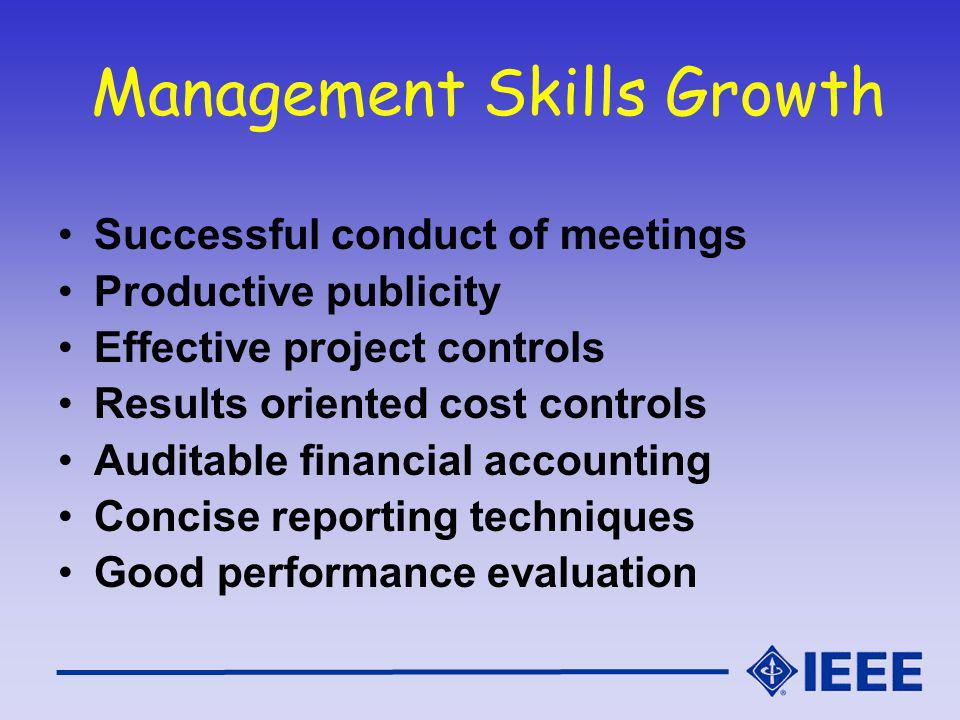 Management Skills Growth Successful conduct of meetings Productive publicity Effective project controls Results oriented cost controls Auditable financial accounting Concise reporting techniques Good performance evaluation