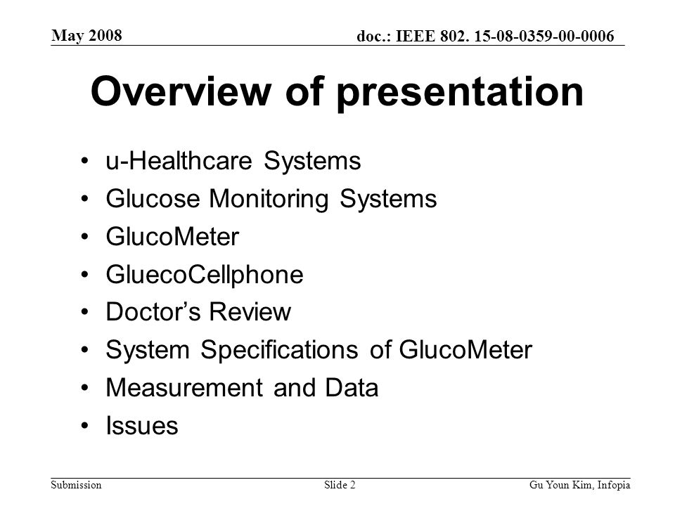 doc.: IEEE 802. 15-08-0359-00-0006 Submission May 2008 Gu Youn Kim, InfopiaSlide 2 Overview of presentation u-Healthcare Systems Glucose Monitoring Sy