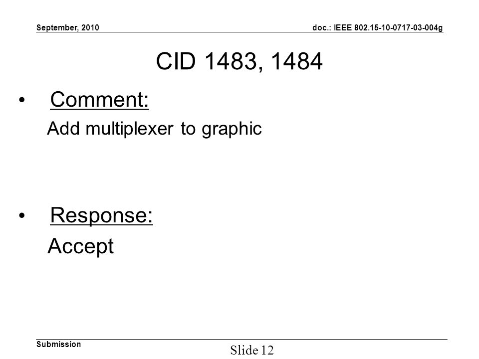 doc.: IEEE g Submission September, 2010 Slide 12 CID 1483, 1484 Comment: Add multiplexer to graphic Response: Accept
