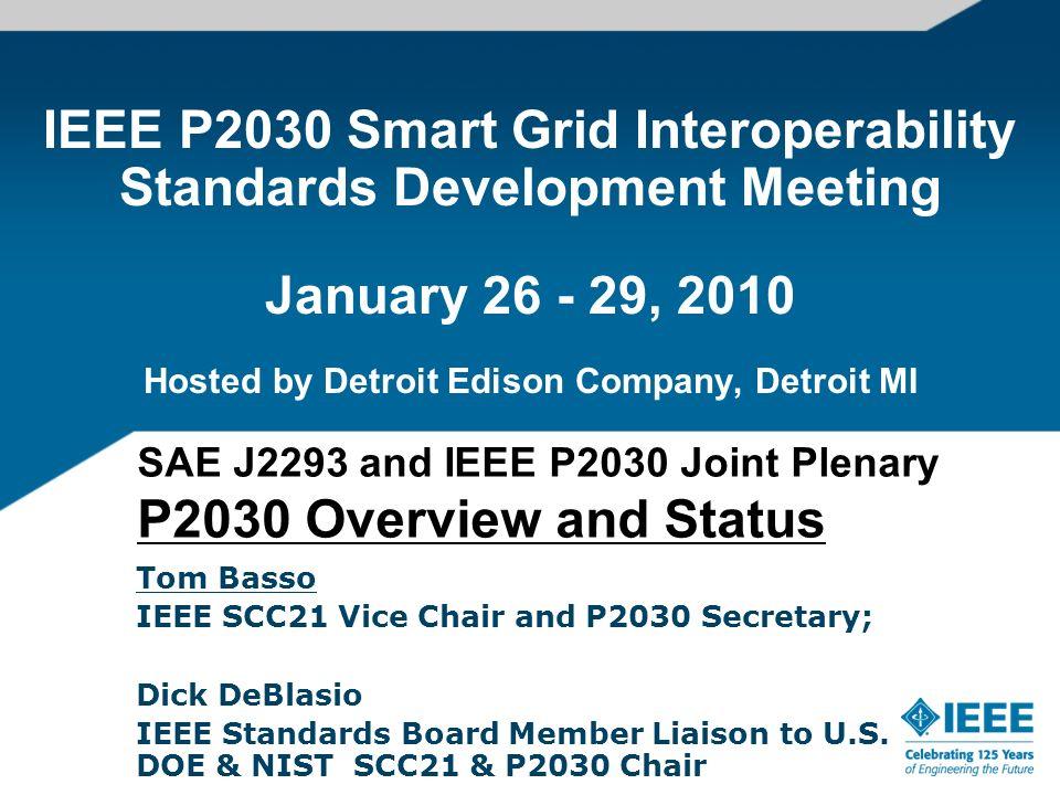 IEEE P2030 Smart Grid Interoperability Standards Development Meeting January 26 - 29, 2010 Hosted by Detroit Edison Company, Detroit MI Tom Basso IEEE