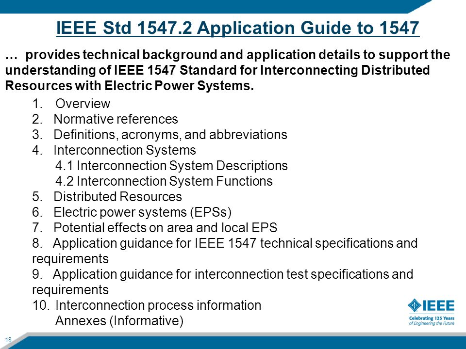 18 IEEE Std 1547.2 Application Guide to 1547 … provides technical background and application details to support the understanding of IEEE 1547 Standar