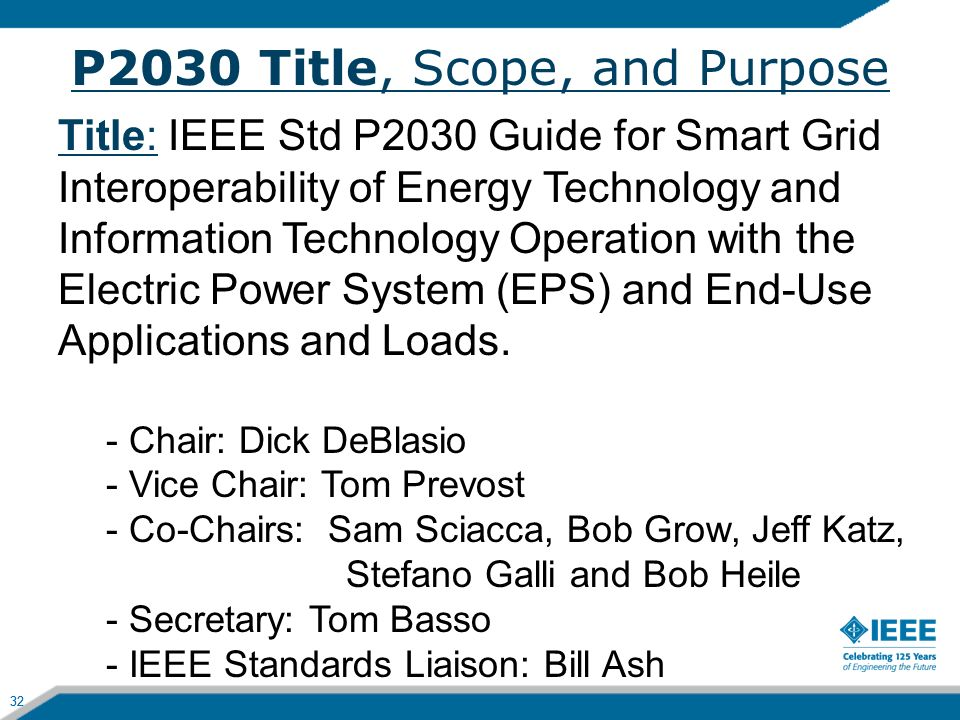32 P2030 Title, Scope, and Purpose 32 Title: IEEE Std P2030 Guide for Smart Grid Interoperability of Energy Technology and Information Technology Oper