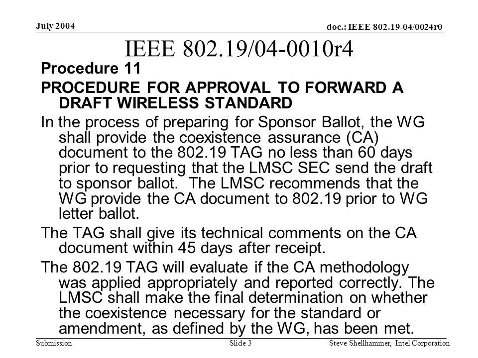 doc.: IEEE 802.19-04/0024r0 Submission July 2004 Steve Shellhammer, Intel CorporationSlide 3 IEEE 802.19/04-0010r4 Procedure 11 PROCEDURE FOR APPROVAL