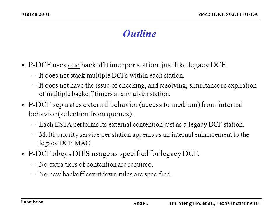 March 2001 Jin-Meng Ho, et al., Texas InstrumentsSlide 2 doc.: IEEE 802.11-01/139 Submission P-DCF uses one backoff timer per station, just like legac