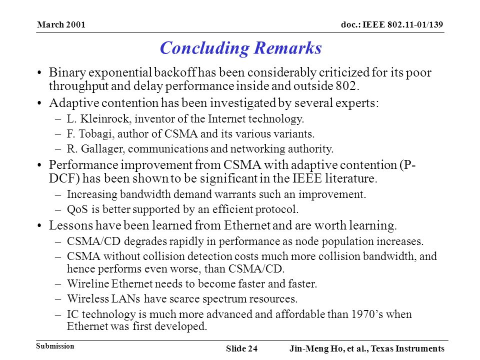 March 2001 Jin-Meng Ho, et al., Texas InstrumentsSlide 24 doc.: IEEE 802.11-01/139 Submission Concluding Remarks Binary exponential backoff has been c