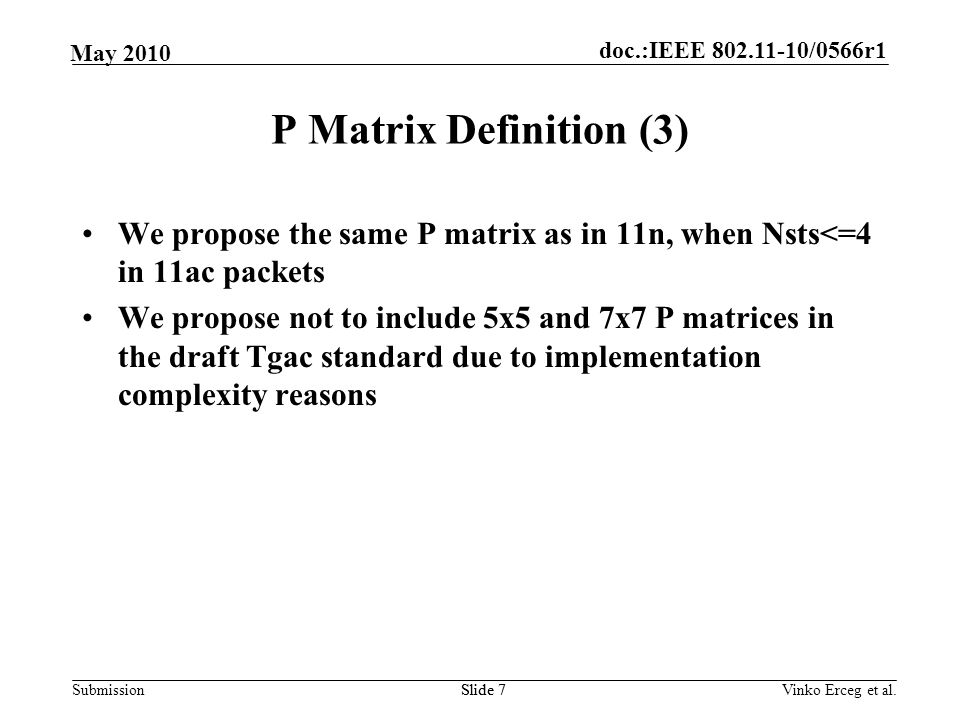 doc.:IEEE 802.11-10/0566r1 Submission May 2010 P Matrix Definition (3) We propose the same P matrix as in 11n, when Nsts<=4 in 11ac packets We propose