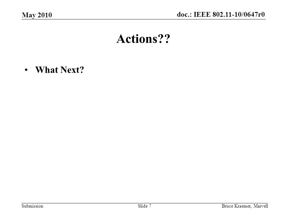 doc.: IEEE /0647r0 Submission May 2010 Bruce Kraemer, MarvellSlide 7 Actions What Next