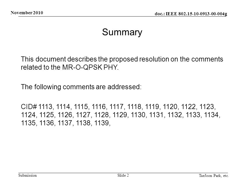 doc.: IEEE 802.15-10-0913-00-004g Submission November 2010 TaeJoon Park, etc. Slide 2 Summary This document describes the proposed resolution on the c