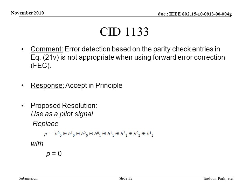 doc.: IEEE 802.15-10-0913-00-004g Submission November 2010 TaeJoon Park, etc. Slide 32 CID 1133 Comment: Error detection based on the parity check ent