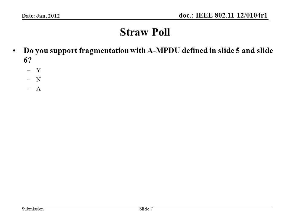 doc.: IEEE 802.11-12/0104r1 Submission Straw Poll Do you support fragmentation with A-MPDU defined in slide 5 and slide 6.