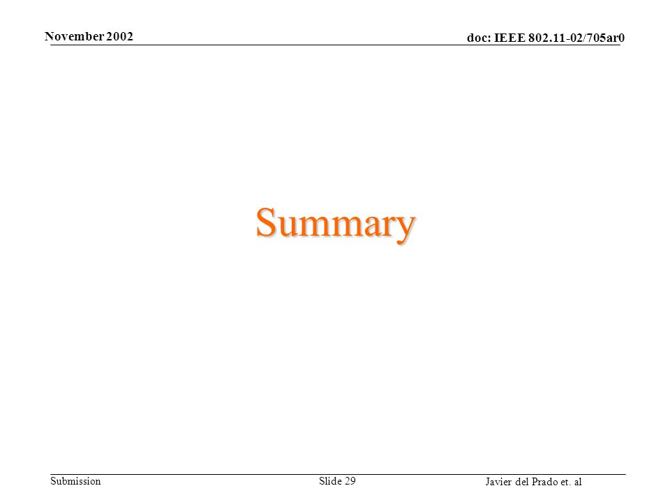 doc: IEEE /705ar0 Submission Javier del Prado et. al November 2002 Slide 29 Summary