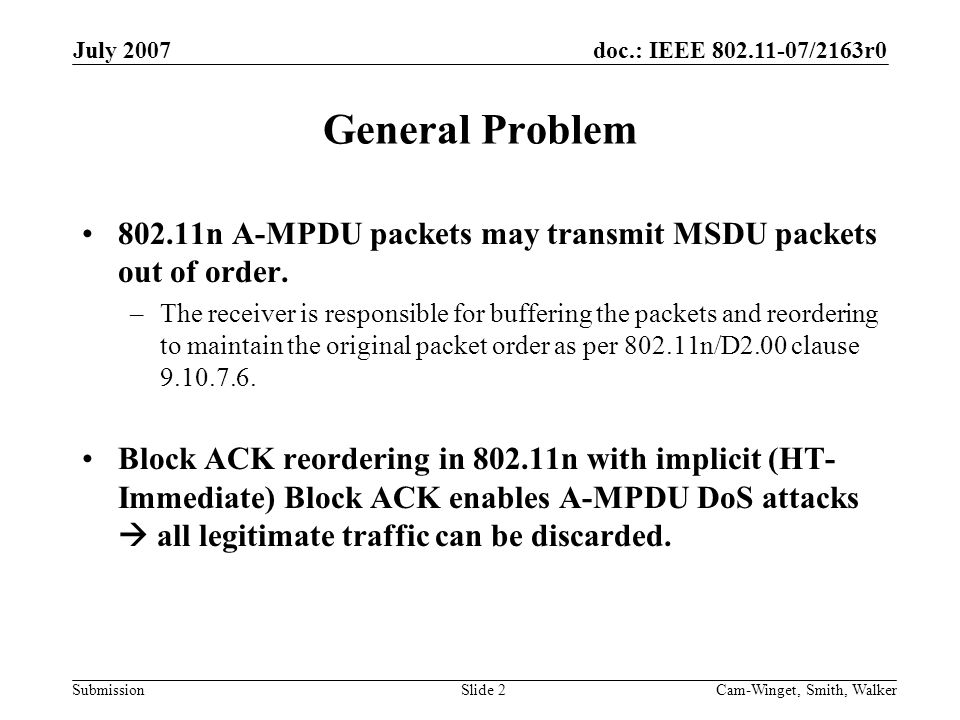doc.: IEEE 802.11-07/2163r0 Submission July 2007 Cam-Winget, Smith, WalkerSlide 2 General Problem 802.11n A-MPDU packets may transmit MSDU packets out of order.