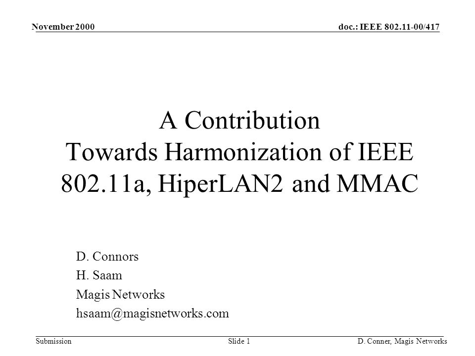doc.: IEEE 802.11-00/417 Submission November 2000 D. Conner, Magis NetworksSlide 1 A Contribution Towards Harmonization of IEEE 802.11a, HiperLAN2 and