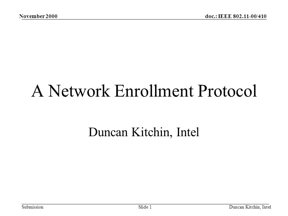 doc.: IEEE 802.11-00/410 Submission November 2000 Duncan Kitchin, IntelSlide 1 A Network Enrollment Protocol Duncan Kitchin, Intel