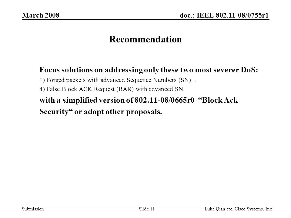 doc.: IEEE 802.11-08/0755r1 Submission March 2008 Luke Qian etc, Cisco Systems, IncSlide 11 Recommendation Focus solutions on addressing only these tw